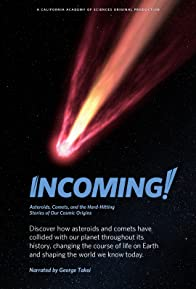 Primary photo for Incoming! Asteroids, Comets, and the Hard-Hitting Stories of Our Cosmic Origins