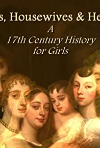 Primary photo for Harlots, Housewives & Heroines: A 17th Century History for Girls