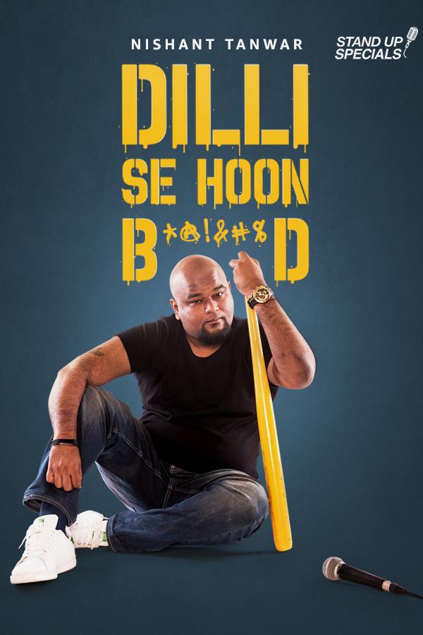 Nishant Tanwar: Delhi Se Hoon B******d (2018)