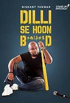 Nishant Tanwar: Delhi Se Hoon B******d