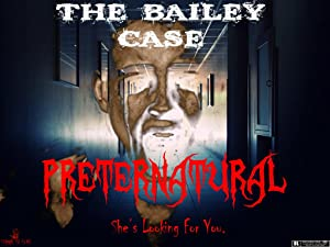 The Bailey Case: Preternatural