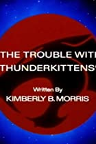 The Trouble with Thunderkittens