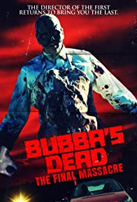 Primary photo for Bubba's Dead: The Final Massacre