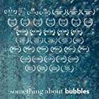 Something About Bubbles (2020)