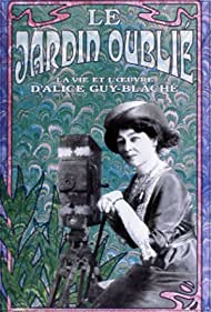 Le jardin oublié: La vie et l'oeuvre d'Alice Guy-Blaché (1996)