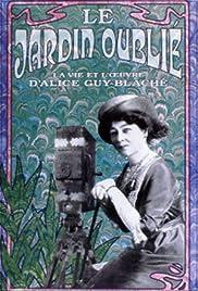 Le jardin oublié: La vie et l'oeuvre d'Alice Guy-Blaché Poster