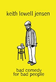 Keith Lowell Jensen: Bad Comedy for Bad People
