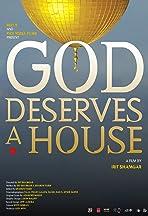 God Deserves a House