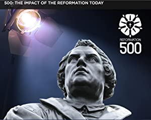 500: The Impact of the Reformation Today