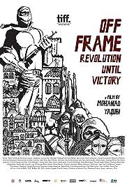 Off Frame Aka Revolution Until Victory Poster
