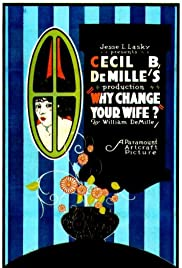 Why Change Your Wife?(1920) Poster - Movie Forum, Cast, Reviews