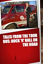 Tales from the Tour Bus: Rock 'n' Roll on the Road