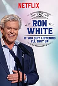 Ron White: If You Quit Listening, I'll Shut Up (2018)