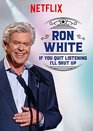 Where to stream Ron White: If You Quit Listening, I'll Shut Up