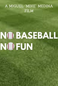 Primary photo for No Baseball, No Fun