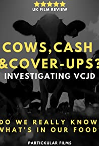 Primary photo for Cows, Cash & Cover-ups? Investigating VCJD
