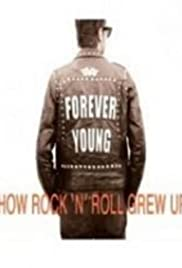 Forever Young: How Rock 'n' Roll Grew Up Poster