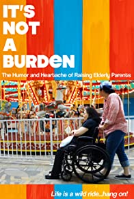 Primary photo for It's Not a Burden: The Humor and Heartache of Raising Elderly Parents