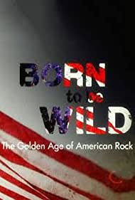 Born to Be Wild: The Golden Age of American Rock (2014)