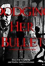 Dodging Her Bullet