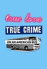 True Love/True Crime on an American Bus
