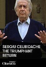 Sergiu Celibidache: The Triumphant Return