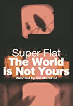 Super Flat: The World is Not Yours