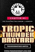 PROGRESS Wrestling PROGRESS Chapter 43: Tropic Thunderbastard