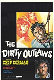 The Dirty Outlaws (1967) Poster - Movie Forum, Cast, Reviews