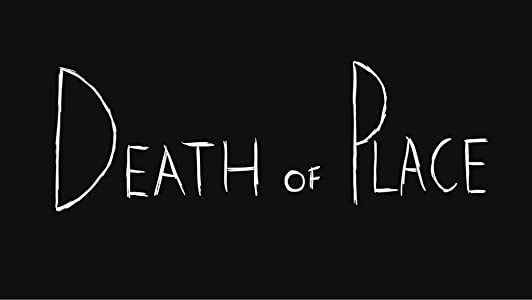 New downloadable movies 2017 free Death of Place [HD]