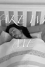 Wake with me