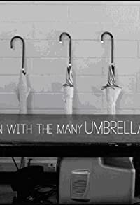 Primary photo for The Man with the Many Umbrellas