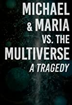 Michael & Maria vs. the Multiverse: a tragedy