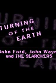 A Turning of the Earth: John Ford, John Wayne and the Searchers (1998)