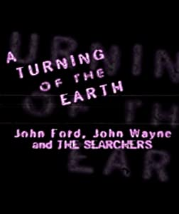 A Turning of the Earth: John Ford, John Wayne and the Searchers