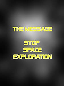 Watch hot movie clips The Message: Stop Space Exploration [h.264]