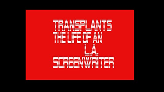 Websites for watching free full movies Transplants: The Life of an L.A. Screenwriter by none [HD]