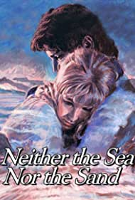 Neither the Sea Nor the Sand Poster - Movie Forum, Cast, Reviews