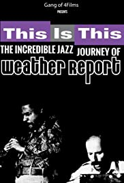 This Is This: The Incredible Journey of Weather Report Poster