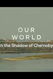 Our World: In the Shadow of Chernobyl