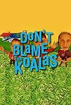 Don't Blame the Koalas