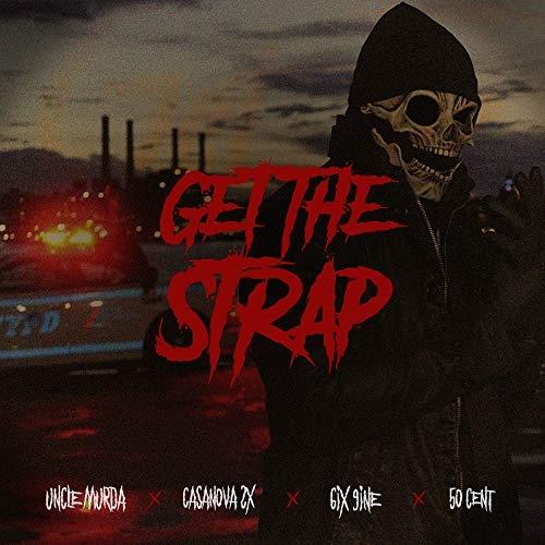 Uncle Murda Feat. Casanova, 6ix9ine & 50 Cent: Get the Strap 2018
