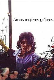 Amor Mujeres Y Flores 1988 Imdb