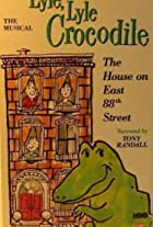 Lyle, Lyle Crocodile: The Musical - The House on East 88th Street