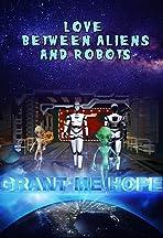 Grant me Hope: Love between Aliens and robots