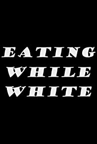 Primary photo for Eating While White