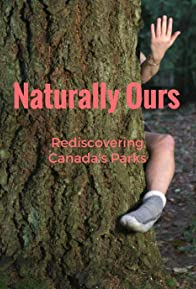 Primary photo for Naturally Ours: Rediscovering Canada's Parks