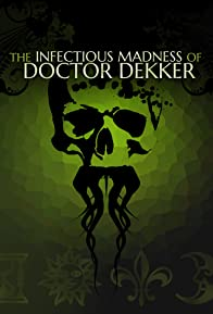 Primary photo for The Infectious Madness of Doctor Dekker