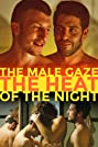 The Male Gaze: The Heat of the Night (2019) Poster