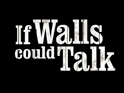 If Walls Could Talk... by